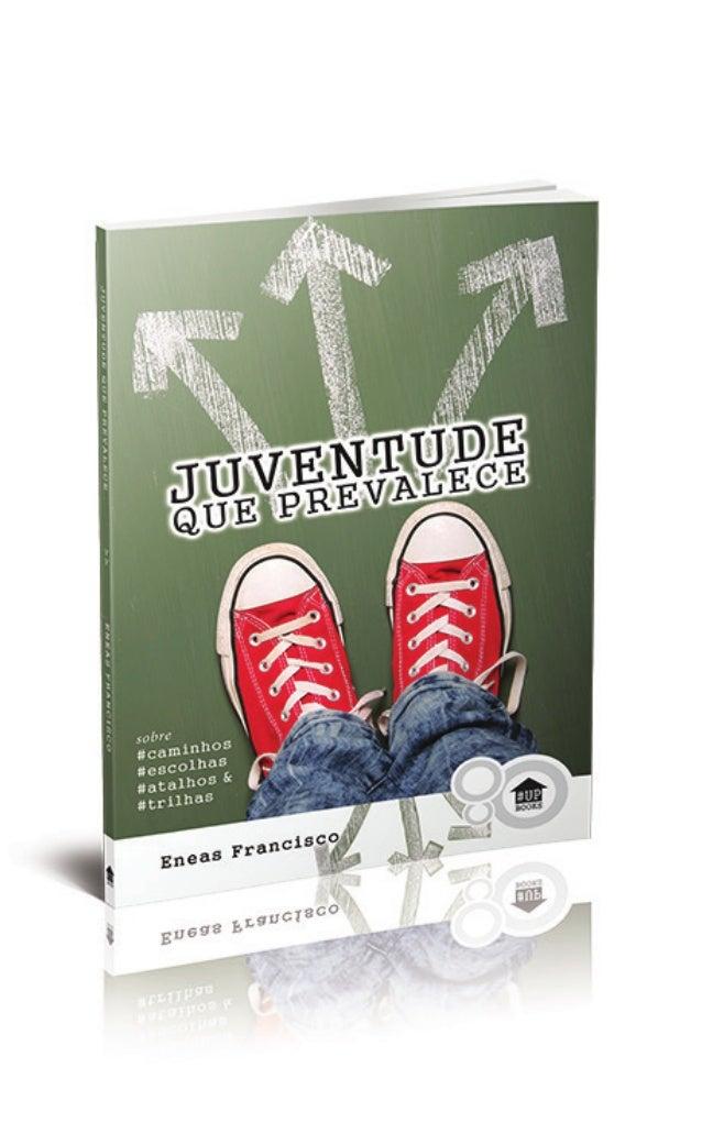 Copyright © 2013, Eneas Francisco Francisco, Eneas Juventude que prevalece - Sobre caminhos, escolhas, atalhos e trilhas. ...