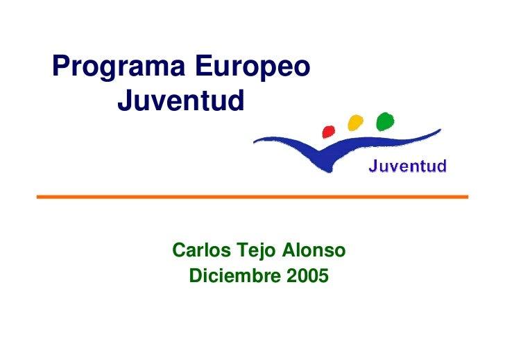 Programa Europeo     Juventud            Carlos Tejo Alonso         Diciembre 2005