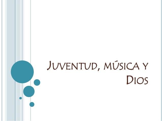 JUVENTUD, MÚSICA Y DIOS