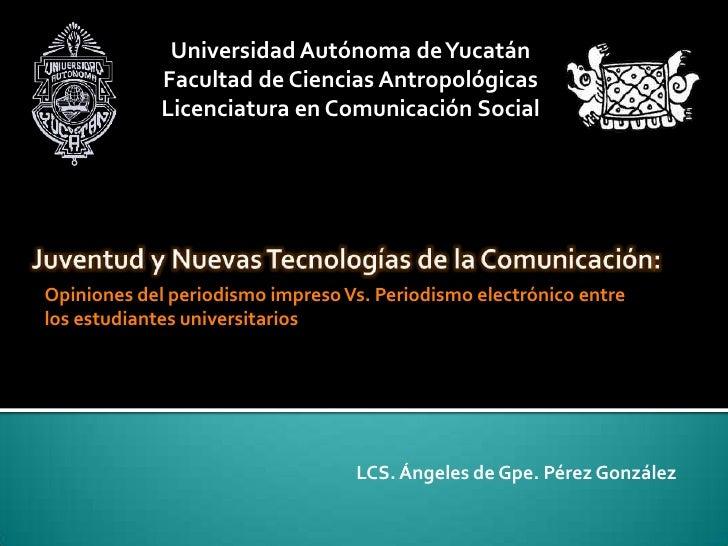 Universidad Autónoma de Yucatán             Facultad de Ciencias Antropológicas             Licenciatura en Comunicación S...