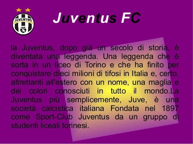 Juventus FCla Juventus, dopo già un secolo di storia, èdiventata una leggenda. Una leggenda che èsorta in un liceo di Tori...