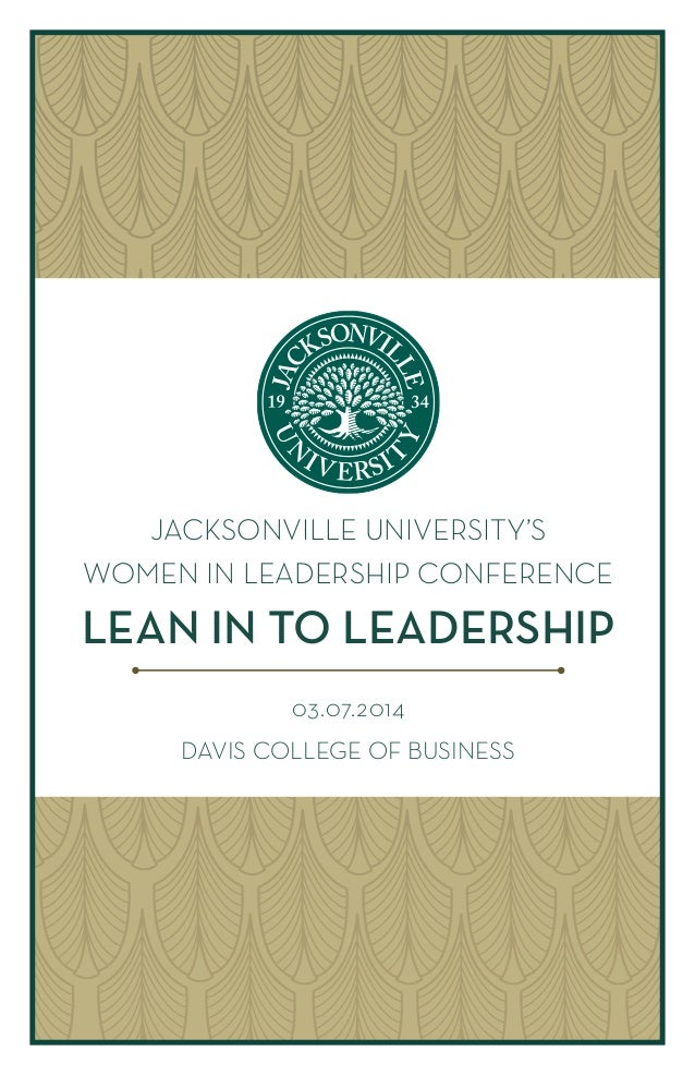 JACKSONVILLE UNIVERSITY'S WOMEN IN LEADERSHIP CONFERENCE  LEAN IN TO LEADERSHIP 03.07.2014 DAVIS COLLEGE OF BUSINESS
