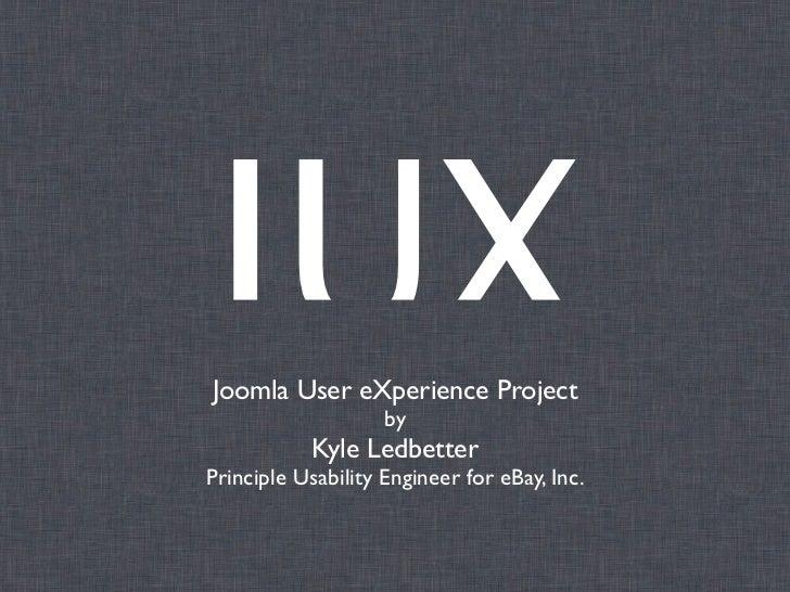 JUXJoomla User eXperience Project                    by            Kyle LedbetterPrinciple Usability Engineer for eBay, Inc.
