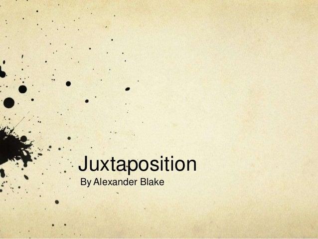 Juxtaposition By Alexander Blake