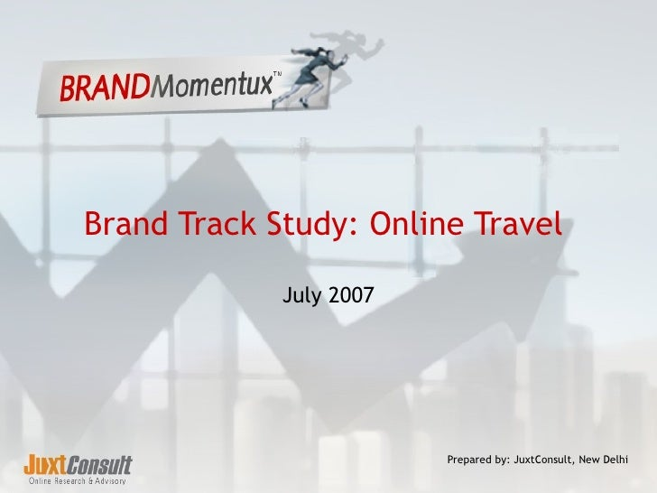 Brand Track Study: Online Travel  July 2007 Prepared by: JuxtConsult, New Delhi