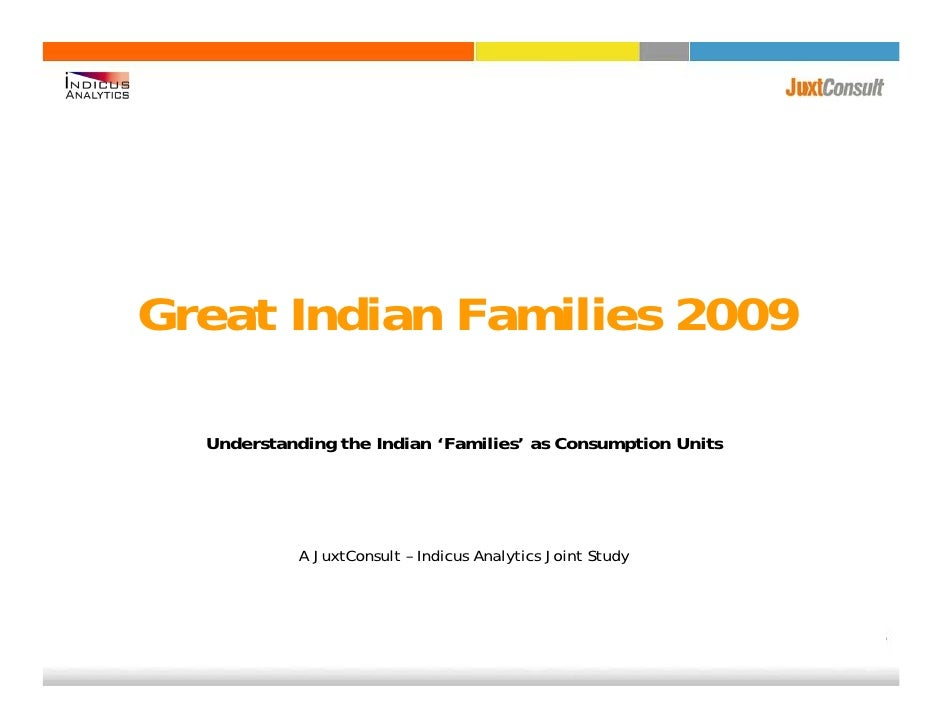 Great Indian Families 2009    Understanding the Indian 'Families' as Consumption Units                 A JuxtConsult – Ind...