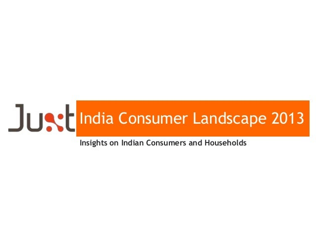 India Consumer Landscape 2013 Insights on Indian Consumers and Households
