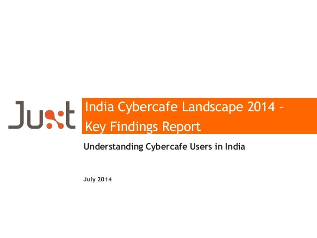 India Cybercafe Landscape 2014 – Key Findings Report Understanding Cybercafe Users in India July 2014