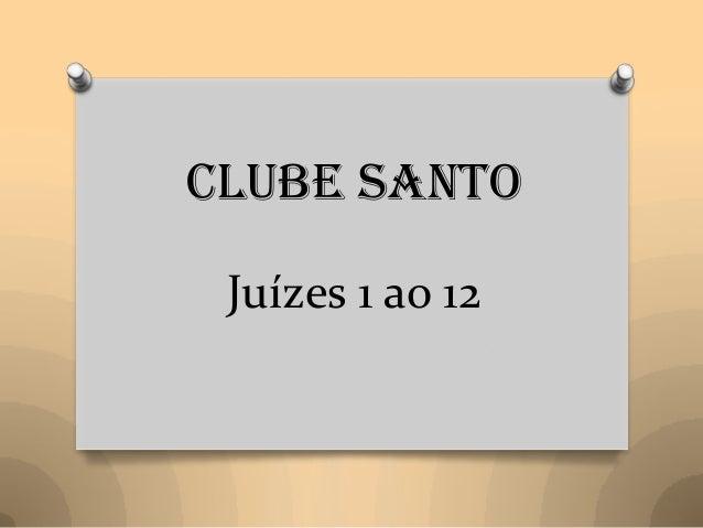Clube SantoJuízes 1 ao 12