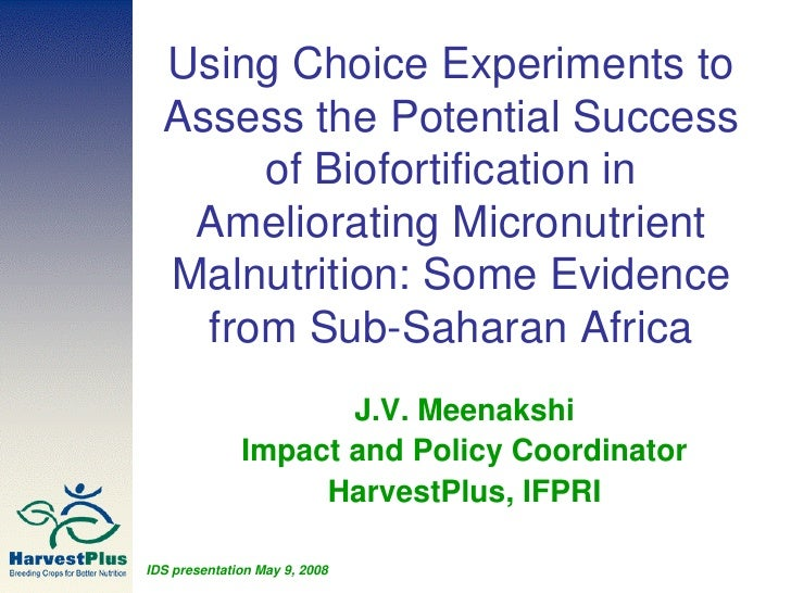 Using Choice Experiments to   Assess the Potential Success        of Biofortification in    Ameliorating Micronutrient   M...