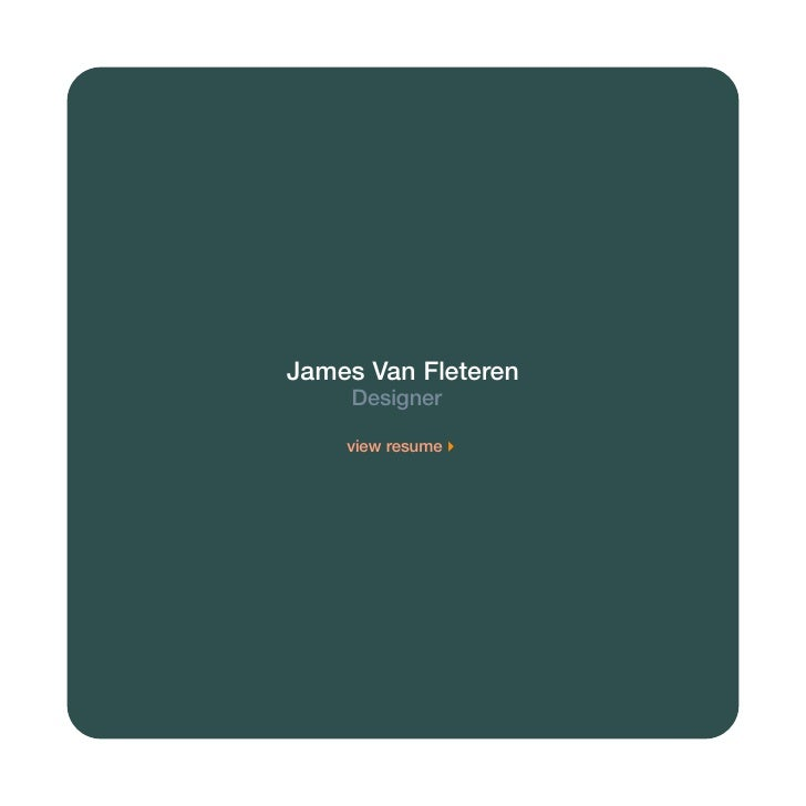 James Van Fleteren      Designer      view resume