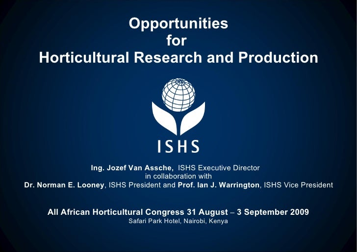 Opportunities for  Horticultural Research and Production Ing. Jozef Van Assche,  ISHS Executive Director  in collaboration...