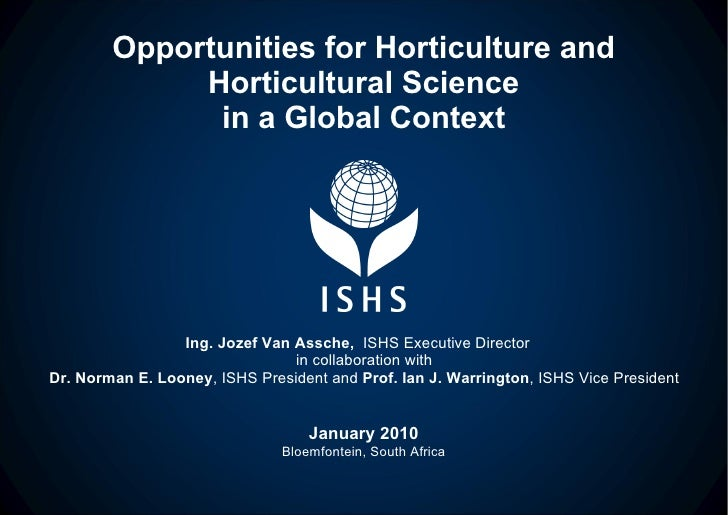 Opportunities for Horticulture and Horticultural Science in a Global Context Ing. Jozef Van Assche,  ISHS Executive Direct...
