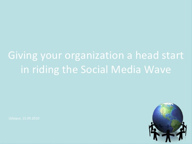 Giving your organization a head start <br />in riding the Social Media Wave<br />Udaipur, 15.09.2010<br />