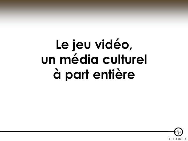 Le jeu vidéo,un média culturel  à part entière