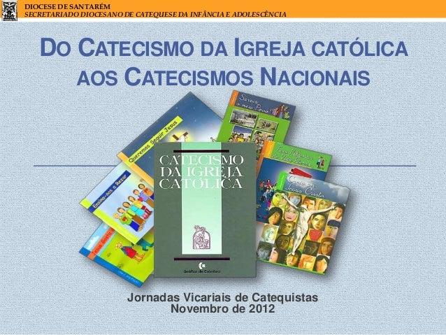 DIOCESE DE SANTARÉMSECRETARIADO DIOCESANO DE CATEQUESE DA INFÂNCIA E ADOLESCÊNCIA   DO CATECISMO DA IGREJA CATÓLICA      A...