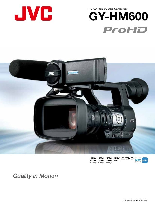 HD/SD Memory Card Camcorder                    GY-HM600Quality in Motion                                            Shown ...
