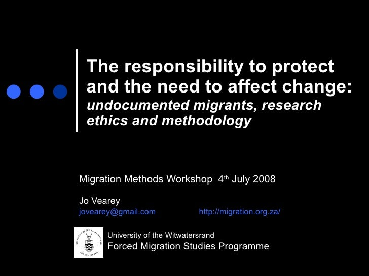 The responsibility to protect and the need to affect change:  undocumented migrants, research ethics and methodology Migra...