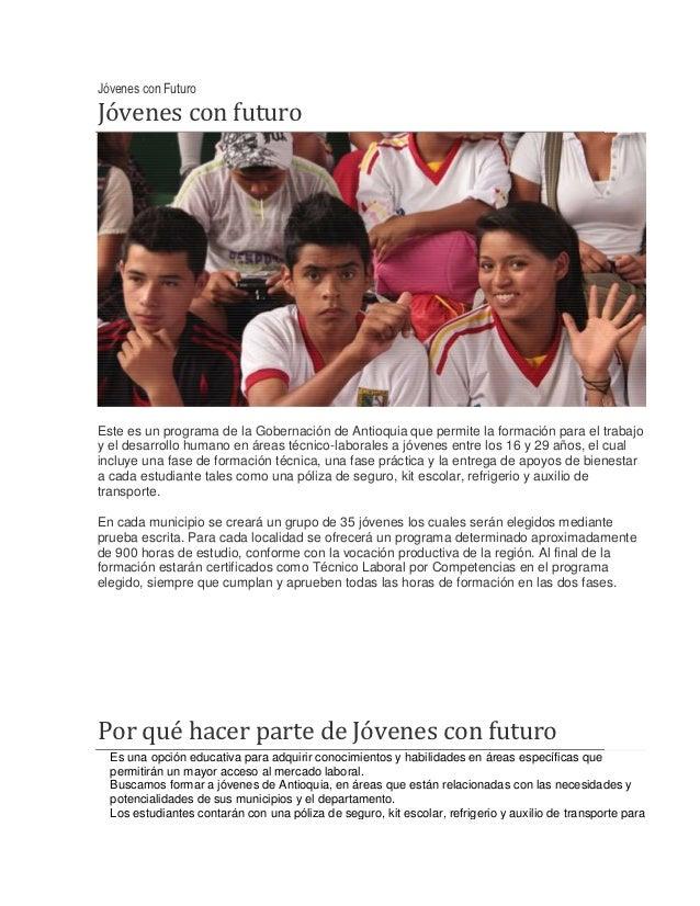 Jóvenes con Futuro    Jóvenes con futuro    Este es un programa de la Gobernación de Antioquia que permite la formación pa...