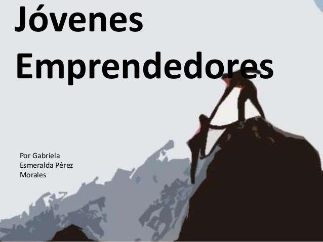 Jóvenes Emprendedores Por Gabriela Esmeralda Pérez Morales
