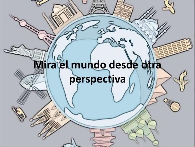 Mira el mundo desde otra perspectiva