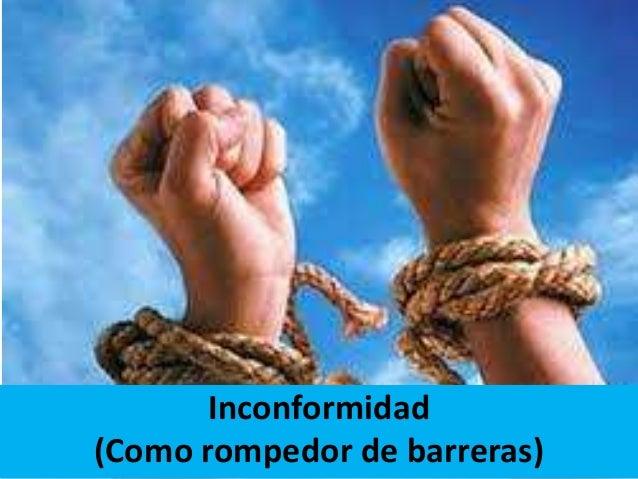 Inconformidad (Como rompedor de barreras)