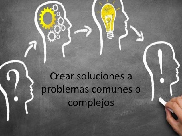 Crear soluciones a problemas comunes o complejos
