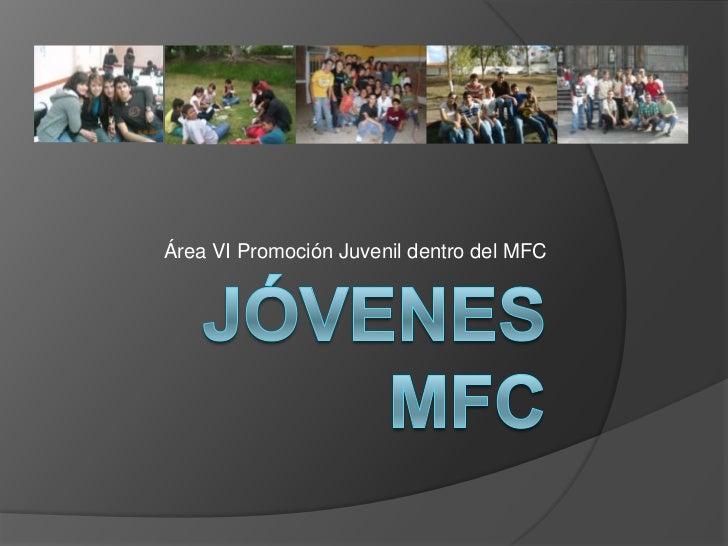 Jóvenes MFC<br />Área VI Promoción Juvenil dentro del MFC<br />