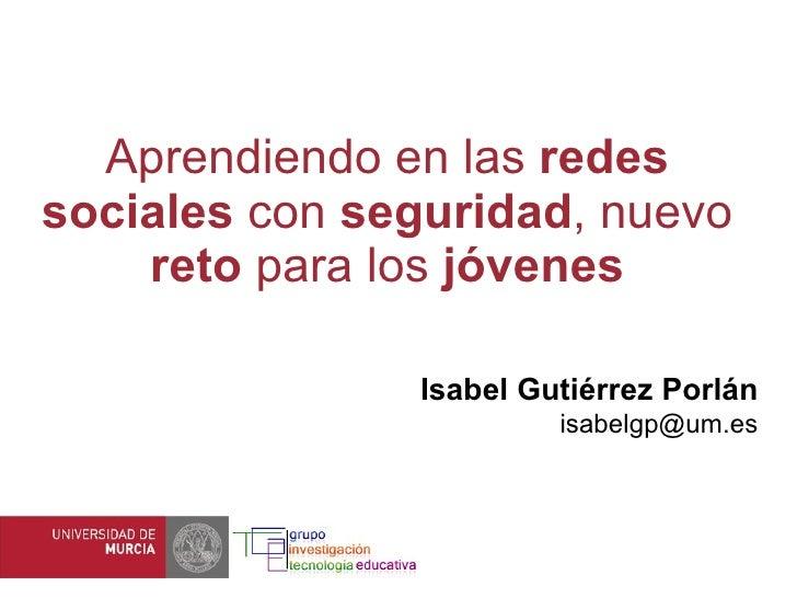 Aprendiendo en las  redes   sociales  con  seguridad , nuevo  reto  para los  jóvenes Isabel Gutiérrez Porlán [email_addre...