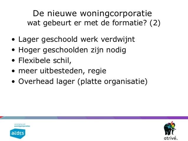 De nieuwe woningcorporatie      wat gebeurt er met de formatie? (2)•   Lager geschoold werk verdwijnt•   Hoger geschoolden...