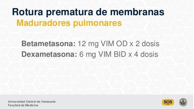 Universidad Central de Venezuela Facultad de Medicina Betametasona: 12 mg VIM OD x 2 dosis Dexametasona: 6 mg VIM BID x 4 ...