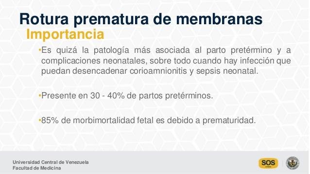 Universidad Central de Venezuela Facultad de Medicina •Es quizá la patología más asociada al parto pretérmino y a complica...
