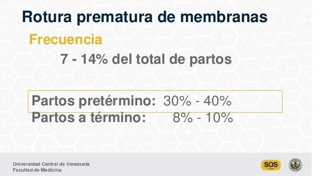 Universidad Central de Venezuela Facultad de Medicina Frecuencia 7 - 14% del total de partos Rotura prematura de membranas...