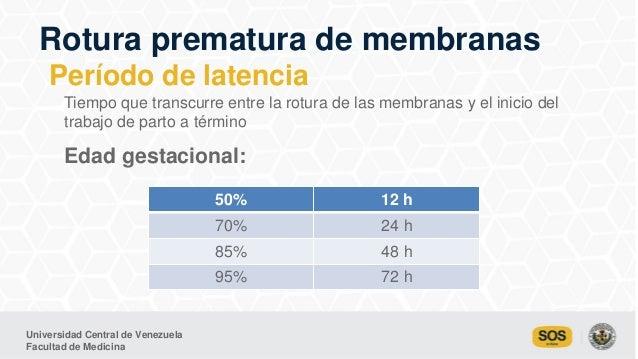 Universidad Central de Venezuela Facultad de Medicina Edad gestacional: Rotura prematura de membranas Período de latencia ...
