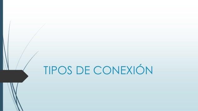 TIPOS DE CONEXIÓN