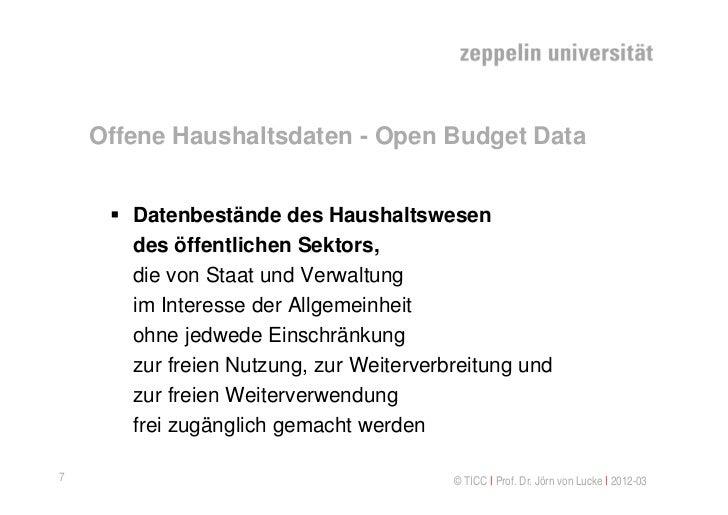 Offene Haushaltsdaten - Open Budget Data      Datenbestände des Haushaltswesen       des öffentlichen Sektors,       die ...