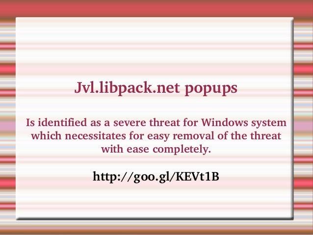 Jvl.libpack.netpopups IsidentifiedasaseverethreatforWindowssystem whichnecessitatesforeasyremovalofthethr...