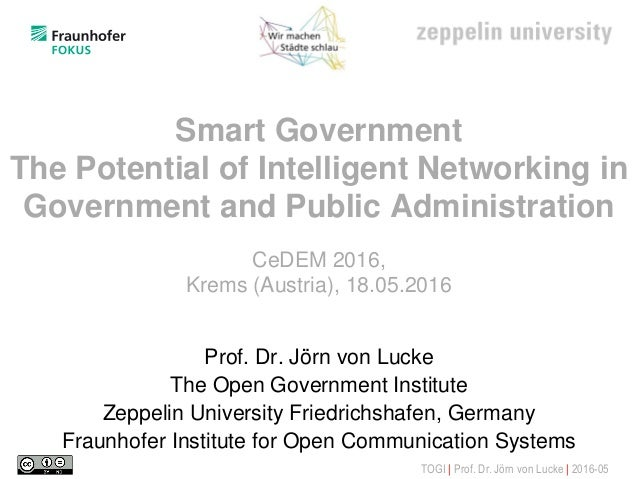 TOGI | Prof. Dr. Jörn von Lucke | 2016-05 Smart Government The Potential of Intelligent Networking in Government and Publi...