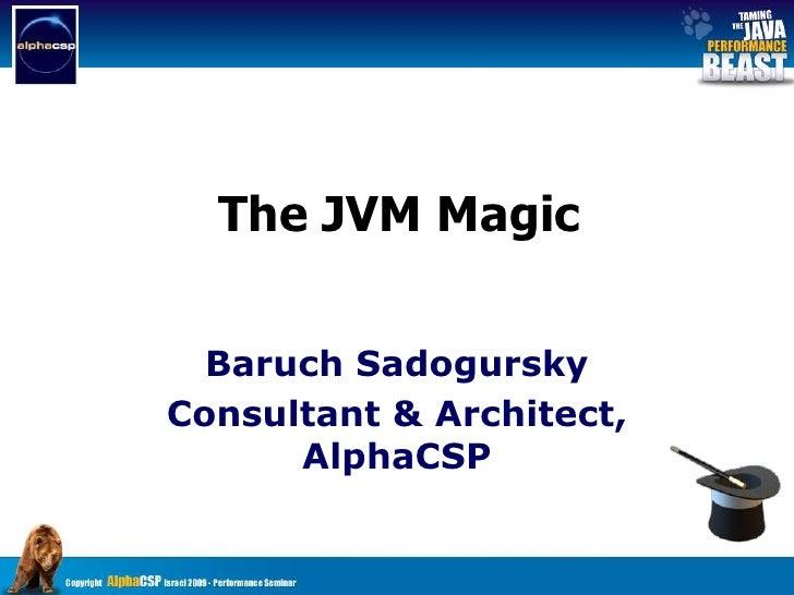 The JVM Magic<br />Baruch Sadogursky<br />Consultant & Architect, AlphaCSP<br />