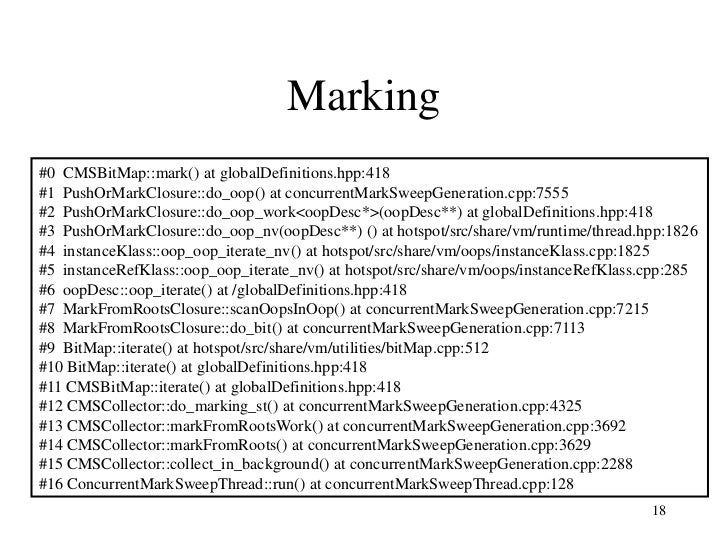 Marking#0 CMSBitMap::mark() at globalDefinitions.hpp:418#1 PushOrMarkClosure::do_oop() at concurrentMarkSweepGeneration.cp...