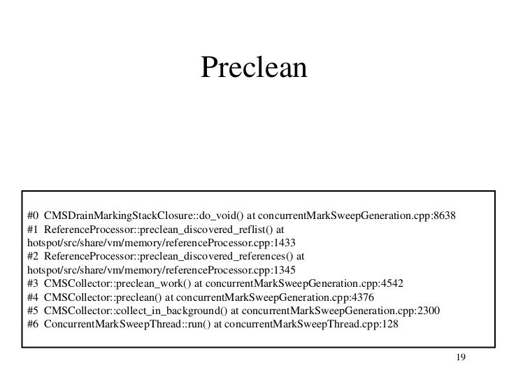 Preclean#0 CMSDrainMarkingStackClosure::do_void() at concurrentMarkSweepGeneration.cpp:8638#1 ReferenceProcessor::preclean...