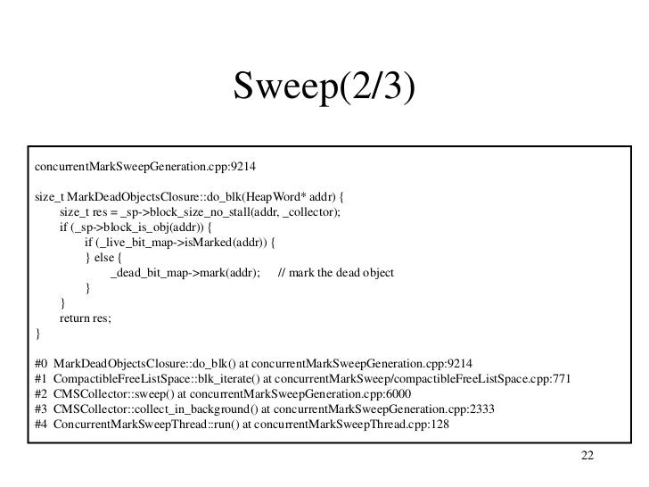 Sweep(2/3)concurrentMarkSweepGeneration.cpp:9214size_t MarkDeadObjectsClosure::do_blk(HeapWord* addr) {     size_t res = _...