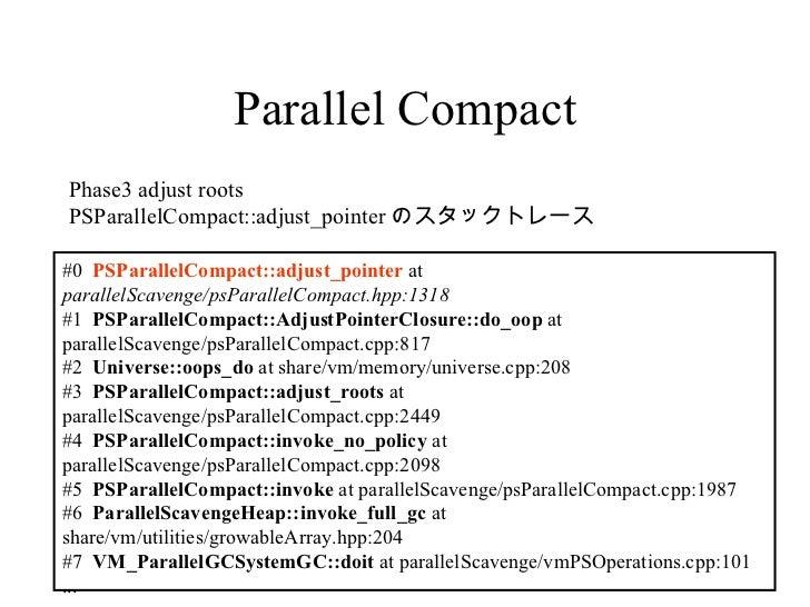 Parallel Compact <ul><li>Phase3 adjust roots </li></ul><ul><li>PSParallelCompact::adjust_pointer のスタックトレース </li></ul>#0  P...