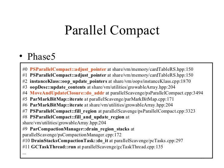 Parallel Compact <ul><li>Phase5 </li></ul>#0  PSParallelCompact::adjust_pointer  at share/vm/memory/cardTableRS.hpp:150 #1...