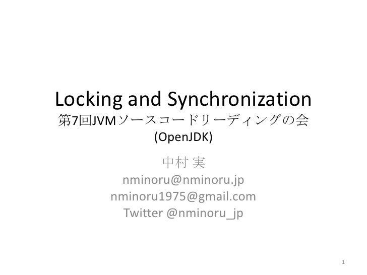 Locking and Synchronization第7回JVMソースコードリーディングの会         (OpenJDK)              中村 実      nminoru@nminoru.jp     nminoru197...