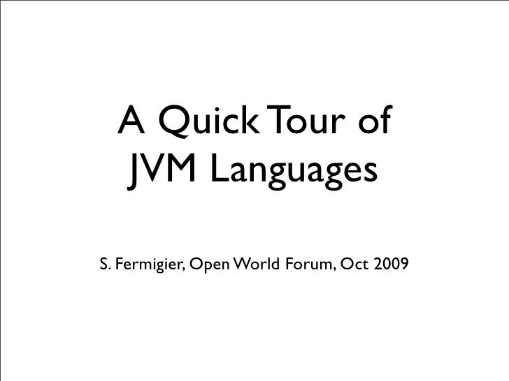 A Quick Tour of   JVM Languages  S. Fermigier, Open World Forum, Oct 2009