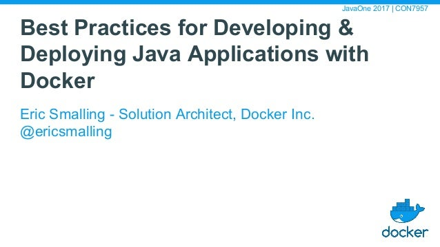 Best Practices for Developing & Deploying Java Applications with Docker Eric Smalling - Solution Architect, Docker Inc. @e...