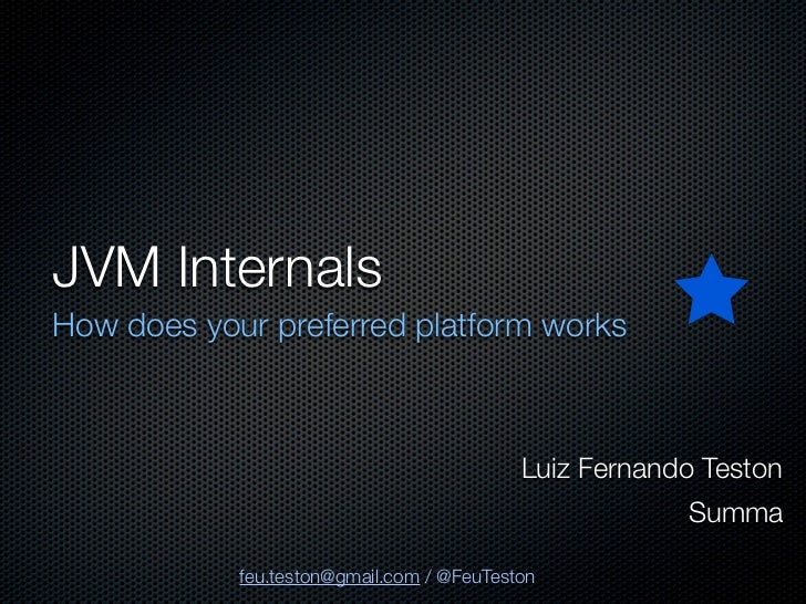 JVM InternalsHow does your preferred platform works                                           Luiz Fernando Teston        ...
