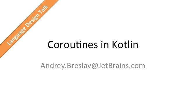 Corou%nes  in  Kotlin   Andrey.Breslav@JetBrains.com