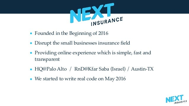 • Founded in the Beginning of 2016 • Disrupt the small businesses insurance field • Providing online experience which is si...